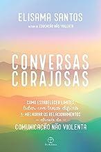 Conversas corajosas: Como estabelecer limites, lidar com temas difíceis e melhorar os relacionamentos através da comunicaç...