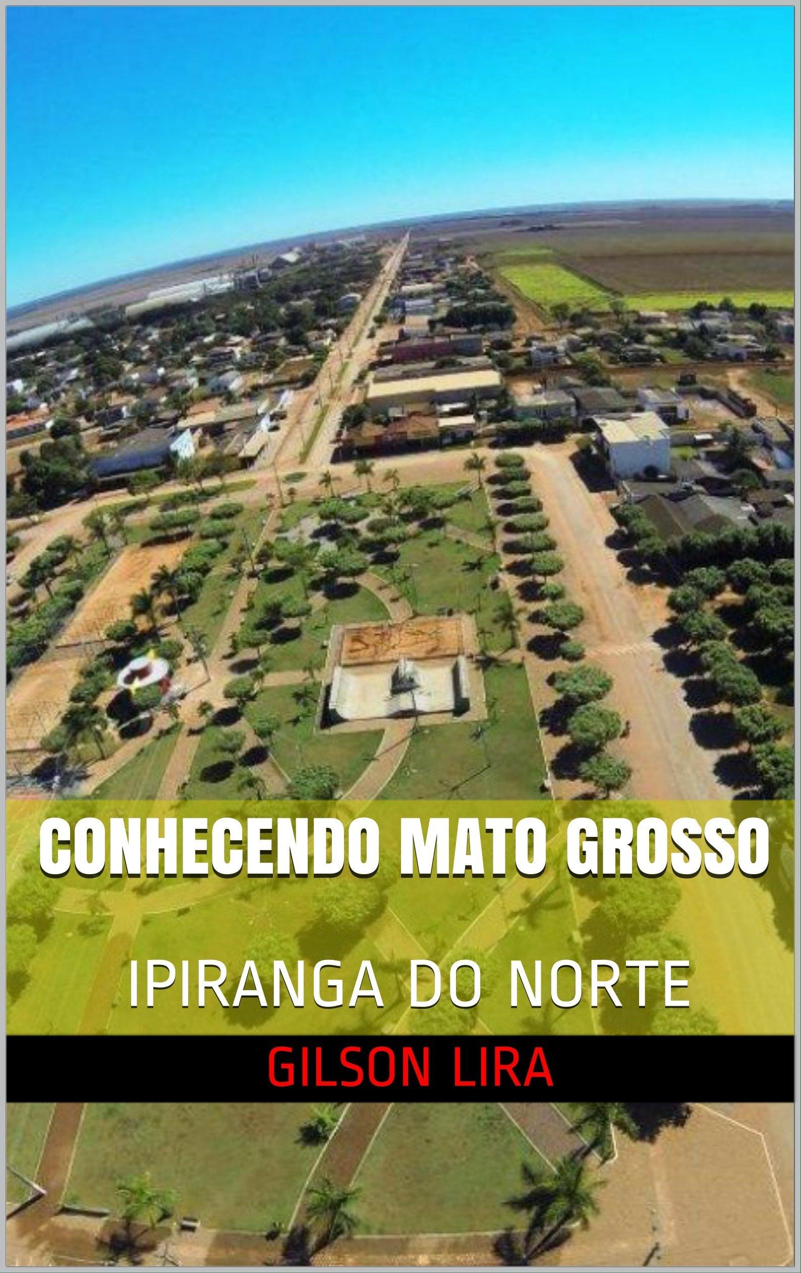 CONHECENDO MATO GROSSO: IPIRANGA DO NORTE (Portuguese Edition)