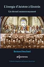 L'énergie d'Aristote à Einstein: Un éternel recommencement (Intégrations des Savoirs et des Savoir-faire t. 26) (French Edition)