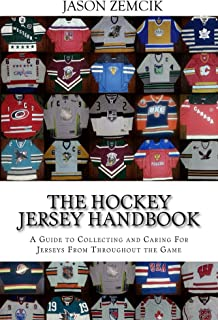 The Hockey Jersey Handbook: A Guide to Collecting and Caring For Jerseys From Throughout the Game