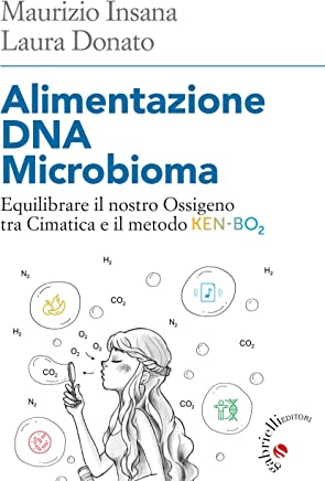 Alimentazione DNA Microbioma: Equilibrare il nostro Ossigeno tra Cimatica e il metodo Ken-Bo2