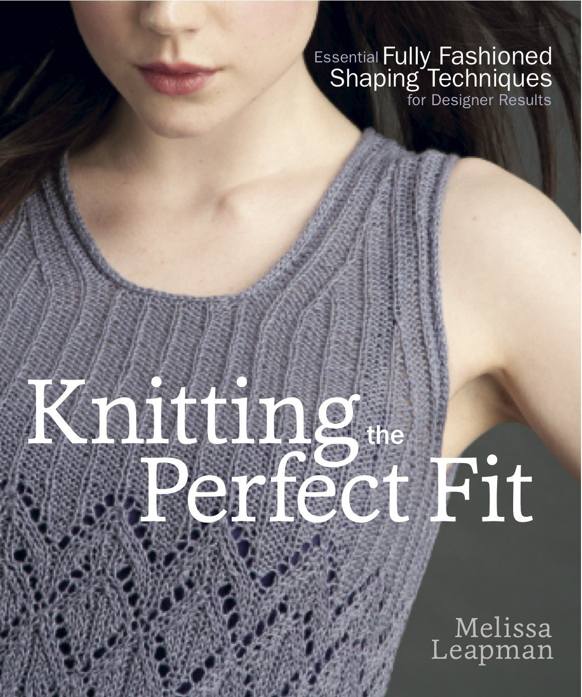 Download Knitting The Perfect Fit: Essential Fully Fashioned Shaping Techniques For Designer Results 