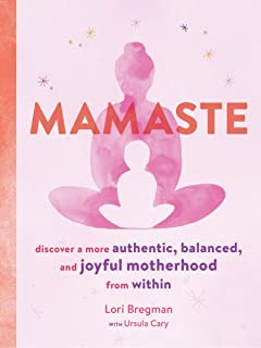 Mamaste: Discover a More Authentic, Balanced, and Joyful Motherhood from Within (New Mother Books, Pregnancy Fitness Books, Wellness Books)