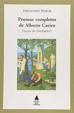 Poemas Completos De Alberto Caieiro. Ficções Do Interlúdio 1