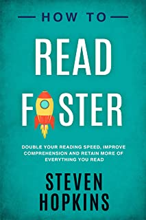 How To Read Faster: Double Your Reading Speed, Improve Comprehension and Retain More of Everything You Read (90-Minute Success Guide Book 7)