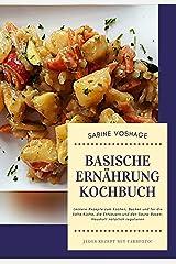 Basische Ernährung Kochbuch : Leckere Rezepte zum Kochen, Backen und für die kalte Küche, die Entsäuern und den Säure-Basen-Haushalt natürlich regulieren. Jedes Rezept mit Farbfoto! Kindle Ausgabe