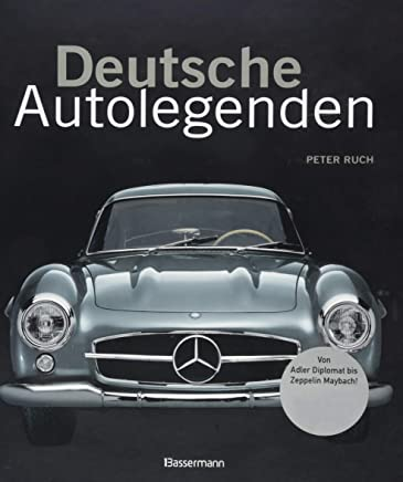 Deutsche Autolegenden Die schönsten Oldtier Youngtier und oderne Trauwagen Von Adler Diploat bis Zeppelin aybach by Peter Ruch