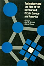 Technology and the Rise of the Networked City in Europe and America (Technology and Urban Growth Series) (English and French Edition)