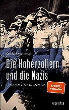 Die Hohenzollern und die Nazis: Geschichte einer Kollaboration   Ein neuer Blick auf das Wirken von Deutschlands wichtigst...
