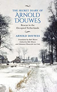 The Secret Diary of Arnold Douwes: Rescue in the Occupied Netherlands