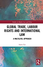Global Trade, Labour Rights and International Law: A Multilevel Approach (Studies in Modern Law and Policy) (English Edition)