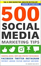 500 Social Media Marketing Tips: Essential Advice, Hints and Strategy for Business: Facebook, Twitter, Instagram, Pinterest, LinkedIn, YouTube, Snapchat, and More! (Updated OCTOBER 2019!)