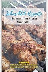 Schaschlik Rezepte: Lecker, schnell und einfache russische Grillrezepte - Rezepte für Schaschlikspieße zum selbermachen (Schaschlik Rezepte von Sascha Schaschlik 1) Kindle Ausgabe