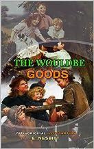THE WOULDBEGOODS BY E. NESBITT : Classic Edition Annotated Illustrations : Classic Edition Annotated Illustrations