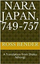 Nara Japan, 749-757: A Translation from Shoku Nihongi (English Edition)