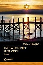 Im Zwielicht der Zeit (Band 1) (Ellinor Wohlfeils Familien-Saga) (German Edition)