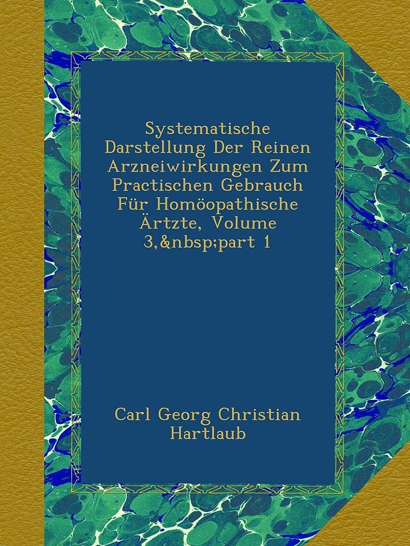 サイレントどれ超えるSystematische Darstellung Der Reinen Arzneiwirkungen Zum Practischen Gebrauch Fuer Homoeopathische Aertzte, Volume 3,?part 1