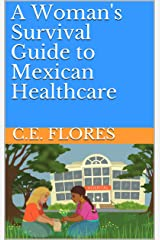 A Woman's Survival Guide to Mexican Healthcare (A Woman's Survival Guide to Living in Mexico) Kindle Edition