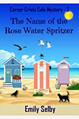 The Name of the Rose Water Spritzer (Career Crisis Café Mystery Book 2) Kindle Edition