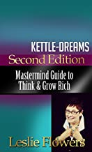 Kettle-Dreams: Mastermind Guide to Think and Grow Rich