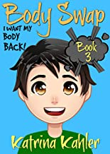 Books for Kids 9-12: BODY SWAP - Book 3: I Want My Body Back!: (A Very Funny Book for boys and girls)
