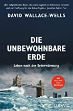 Die unbewohnbare Erde: Leben nach der Erderwärmung (German Edition)