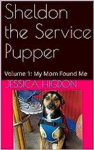 Sheldon the Service Pupper: Volume 1: My Mom Found Me