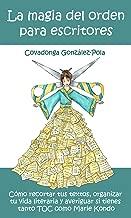 La magia del orden para escritores: Cómo recortar tus textos, organizar tu vida literaria y averiguar si tienes tanto TOC como Marie Kondo (Spanish Edition)