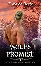 Wolf's Promise: Book 2 - The Rabbit River Saga - A Paranormal Wolf Shifter Romance with Sizzling Heat, Swoon-Worthy Heroes and Just a Touch of Magic