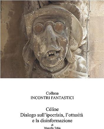 Céline: Dialogo sullipocrisia, lottusità e la disinformazione (Collana Incontri Fantastici)