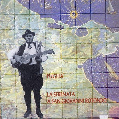 Puglia: La serenata a San Giovanni Rotondo - Tradizioni musicali nel Gargano Vol. 1