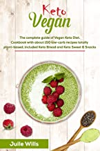 Keto Vegan: The Complete Guide of Keto Vegan Diet. Cookbook with 150 low-carb recipes totally plant-based, included Keto Bread and Keto Sweet & Snacks. (English Edition)