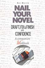 Nail Your Novel: Draft, Fix & Finish With Confidence. A companion workbook