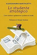 Permalink to Lo studente strategico. Come risolvere rapidamente i problemi di studio. Nuova ediz. PDF