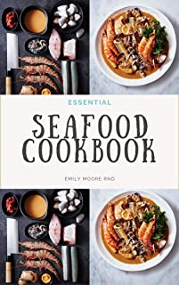 ESSENTIAL SEAFOOD COOKBOOK: Includes over 100 easy seafood recipes, food list and how to get started