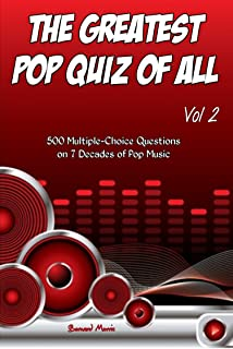 The Greatest Pop Quiz Of All Vol 2: 500 Multiple-Choice Questions (Rock, Pop, 50s, 60s, 70s, 80s, 90s, 00s, Indie, Punk Rock, New Wave, Rap, Grunge, Heavy ... Country, Soul, Glam Rock, Folk, Brit Pop)