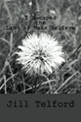 I Escaped the Land of Make Believe! Kindle Edition