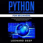 Python Machine Learning for Beginners: The Beginner's Guide to Big Data Analytics, Data Science, Data Analysis with Machine Learning and Programming Code with Python