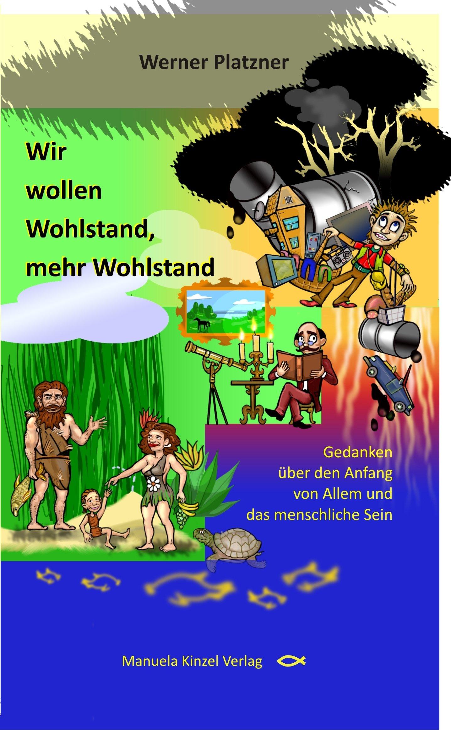 Wir wollen Wohlstand, mehr Wohlstand: Gedanken über den Anfang von Allem und das menschliche Sein (German Edition)