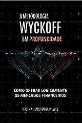 A Metodologia Wyckoff em Profundidade: Como operar lógicamente os mercados financeiros (Curso de Trading e Investimento: Análise Técnica Avançada Livro 1) (Portuguese Edition) Kindle Edition