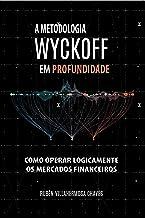 A Metodologia Wyckoff em Profundidade: Como operar lógicamente os mercados financeiros (Curso de Trading e Investimento: A...