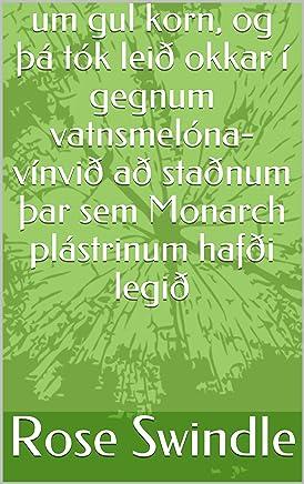 Um gul korn, og þá tók leið okkar í gegnum vatnsmelóna-vínvið að staðnum þar sem Monarch plástrinum hafði legið (Icelandic Edition)
