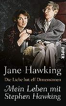 Die Liebe hat elf Dimensionen: Mein Leben mit Stephen Hawking (German Edition)