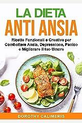 La Dieta Anti Ansia: Ricette Finzionali e Creative per Combattere Ansia, Depressione, Panico e Migliorare il tuo Umore (Diete Funzionali e Salutari Vol. 2) (Italian Edition) Kindle Edition