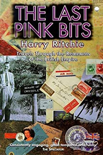 The Last Pink Bits: Travels Through the Remnants of the British Empire [Lingua Inglese]