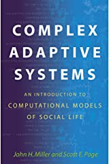 Complex Adaptive Systems: An Introduction to Computational Models of Social Life (Princeton Studies in Complexity Book 17) Kindle Edition
