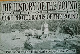 The History of the Pound VOLUME II (More Photographs of the Pound)