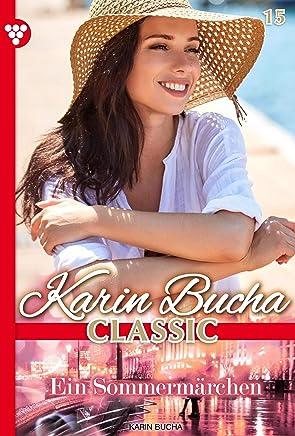 Karin Bucha Classic 15 – Liebesroman: Ein Sommermärchen (German Edition)