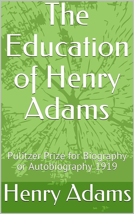 一月ナビゲーションハイブリッドThe Education of Henry Adams: Pulitzer Prize for Biography or Autobiography 1919 (English Edition)