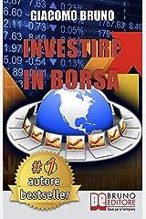 Investire in Borsa. Segreti e Investimenti per Guadagnare Denaro con il Trading Online. (Ebook italiano - Anteprima Gratis): Segreti e Investimenti per Guadagnare Denaro con il Trading Online Formato Kindle
